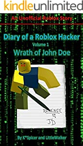 John Doe Roblox Song Diary Of A Roblox Hacker Wrath Of John Doe Roblox Hacker Diaries Book 1 Kindle Edition By Spicer K Walker Little Children Kindle Ebooks Amazon Com
