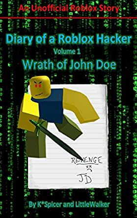 Diary of a Roblox Hacker: Wrath of John Doe (Roblox Hacker Diaries) (Volume 1) K Spicer