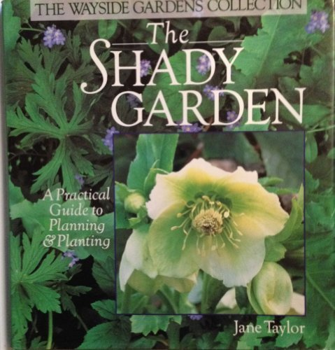 The Shady Garden: A Practical Guide to Planning & Planting (Wayside Gardens Collection) by Taylor, Jane (1994) Hardcover