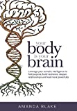 img - for Your Body Is Your Brain: Leverage Your Somatic Intelligence to Find Purpose, Build Resilience, Deepen Relationships and Lead More Powerfully book / textbook / text book