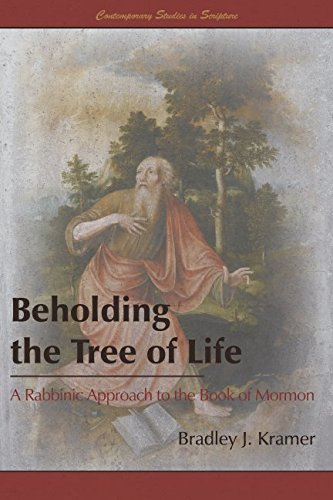 Beholding the Tree of Life: A Rabbinic Approach to the Book of Mormon (Contemporary Studies in Scripture) (Scripture The Way The Truth And The Life)