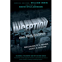 Inception and Philosophy: Because It's Never Just a Dream (The Blackwell Philosophy and Pop Culture Series Book 26) (English Edition)