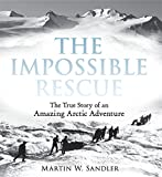 img - for The Impossible Rescue: The True Story of an Amazing Arctic Adventure book / textbook / text book