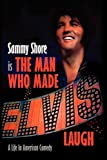 The Man Who Made Elvis Laugh - a Life in American Comedy, Sammy Shore, 0977894592