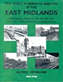 The Great Northern Railway in the East Midlands: Nottingham Victoria and the GC Line, the Leen Valley Network and Extensions Pt. 2