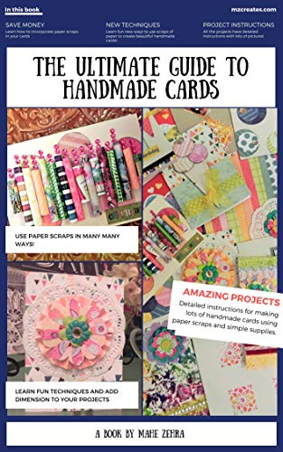 The Ultimate Guide to Handmade Cards - A Card Making Extravaganza: A Step-by-Step Guide to Simple Card Making Techniques for Everyone by [Husain, Mahe Zehra]