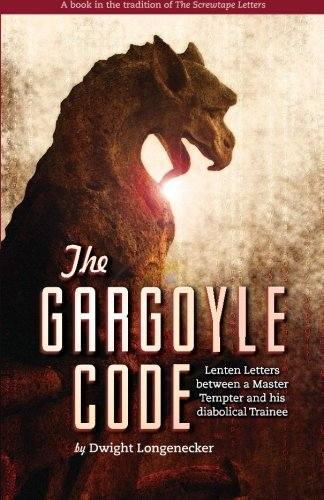 Gargoyle Master - The Gargoyle Code: Lenten Letters between a Master Tempter and his diabolical Trainee