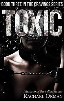 Toxic (Erotic BDSM Novel) (Cravings Book 3) by [Orman, Rachael]