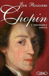 Chopin. L'impossible amour par Eve Ruggieri