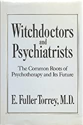 Witchdoctors and Psychiatrists: The Common Roots and Psycotherapy and it's Future