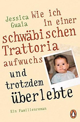 Wie ich in einer schwäbischen Trattoria aufwuchs und trotzdem überlebte: Ein Familienroman