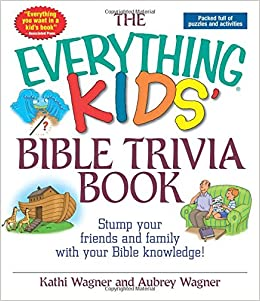The Everything Kids Bible Trivia Book Stump Your Friends And Family With Knowledge Kathi Wagner Aubrey 9781593370312 Amazon