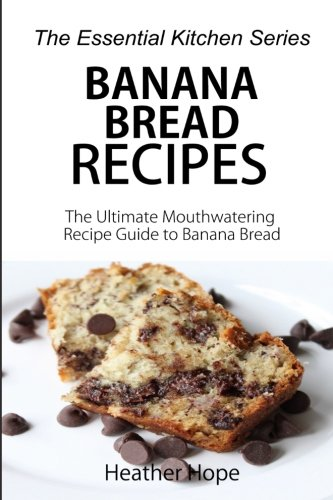 Banana Bread Recipes  The Ultimate Mouthwatering Recipe Guide To Banana Bread  The Essential Kitchen Series   Volume 69