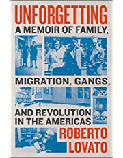 Unforgetting: A Memoir of Family, Migration, Gangs, and Revolution in the Americas