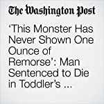 'This Monster Has Never Shown One Ounce of Remorse': Man Sentenced to Die in Toddler's Murder | Kristine Guerra