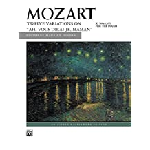 """""""Ah, vous dirai-je, Maman,"""" K. 265, 12 Variations on: For Early Advanced Piano (Alfred Masterwork Edition)"""