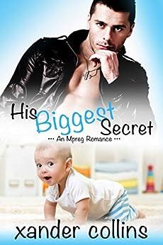 His Biggest Secret: An Mpreg Romance (M/M Non-Shifter Omegaverse) by [Collins, Xander]