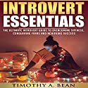 Introvert Essentials: Overcome Shyness, Conquer Fears, and Achieve Success Audiobook by Timothy A. Bean Narrated by Dan Michaels