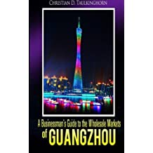 A Businessman's Guide to the Wholesale Markets of Guangzhou