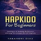 Hapkido for Beginners: Strategies & Striking Techniques Utilizing the Korean Art of Hapkido Hörbuch von Takanori Diaz Gesprochen von: Jim D. Johnston