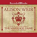 The Marriage Game: A Novel of Queen Elizabeth I | Alison Weir