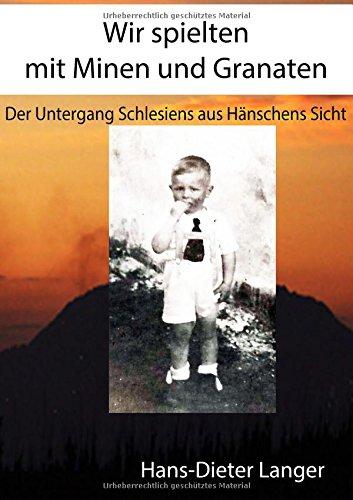 Wir spielten mit Minen und Granaten: Der Untergang Schlesiens aus Hänschens Sicht