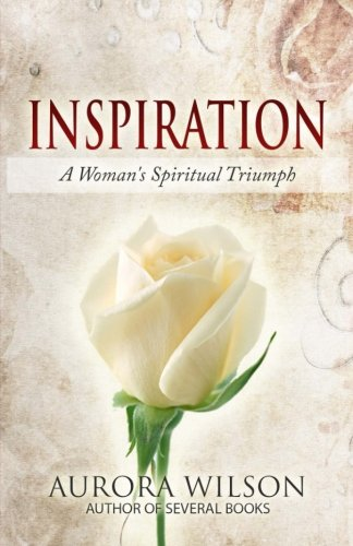 INSPIRATION: A Woman's Spiritual Triumph: A book of quotes, prayers, thoughts, and prose to inspire you on your life - Book Inspiration