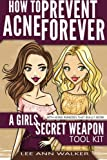 How To Prevent Acne Forever - a girls secret weapon tool kit: with home remedies that really work