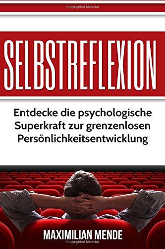 selbstreflexion-entdecke-die-psychologische-superkraft-zur-grenzenlosen-pernlichkeitsentwicklung-persnlichkeitsentwicklung-selbsterkenntnis-besser-leben-erfolg-glck-und-erfllung