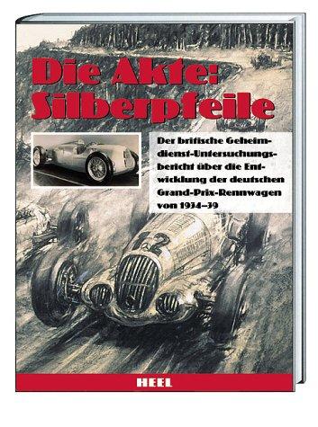 Die Akte: Silberpfeile. Der britische Geheimdienst-Untersuchungsbericht über die Entwicklung der deutschen Grand-Prix-Rennwagen von 1934-39