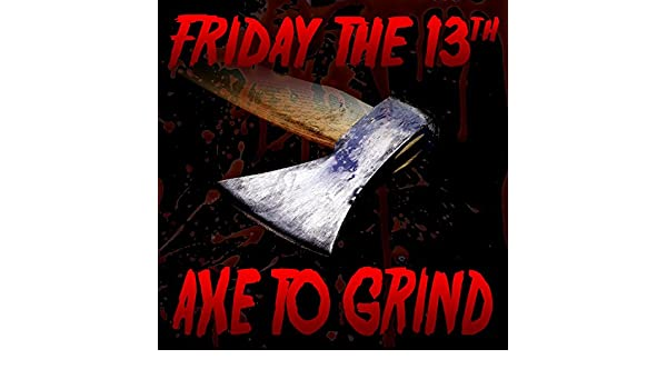 Friday the 13th (Axe to Grind) [feat. Dan Bull ...