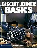 Biscuit Joiner Basics, Hugh Foster, 0806908602