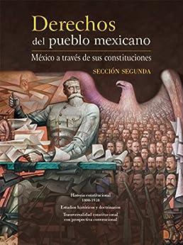 Derechos del pueblo mexicano. México a través de sus constituciones. Sección segunda de [Porrúa, Miguel Ángel]