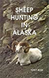 Sheep Hunting in Alaska, Tony Russ, 0963986902