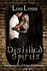 Distilled Spirits: A Crossroads of Kings Mill Novel (The Crossroads of Kings Mill Series Book 2)