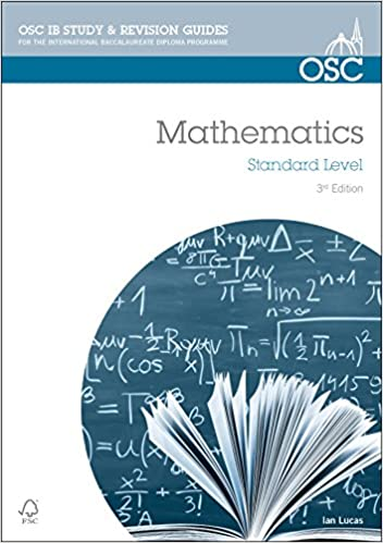 ib mathematics standard level for exams from osc ib  ib mathematics standard level for exams from 2014 osc ib revision guides for the international baccalaureate diploma ian lucas 9781907374562