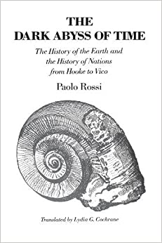 Book The Dark Abyss of Time: The History of the Earth and the History of Nations from Hooke to Vico by Paolo Rossi (1987-09-15)