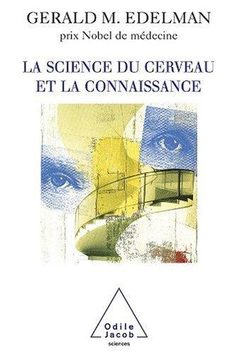 Gerald M. Edelman - La Science du cerveau et la connaissance