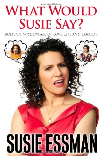 What Would Susie Say?: Bullsh*t Clear-headedness About Love, Life and Comedy