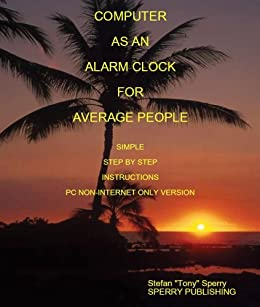 USING YOUR COMPUTER AS AN ALARM CLOCK FOR AVERAGE PEOPLE ...