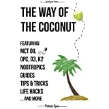 Die Way of The Coconut: Featuring MCT Oil, OPC, D3, K2, Nootropics, Guides, Tips & Tricks, Life Hacks And More - A Detailed Instruction On How To Use Coconut ... Supplements (Quickguide Series Book 1)