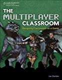 The Multiplayer Classroom: Designing Coursework as