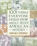 1001 Things Everyone Should Know about Irish-American History, Edward T. O'Donnell, 0767906861