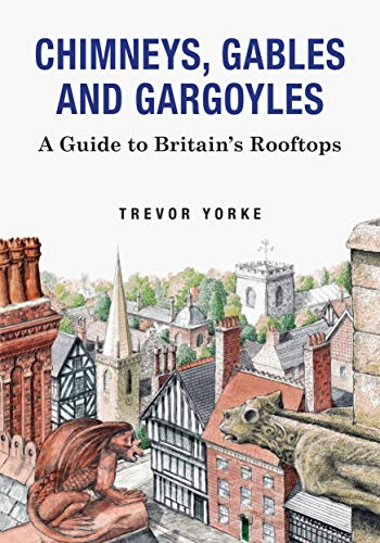 Chimneys, Gables and Gargoyles: A Guide to Britain's Rooftops