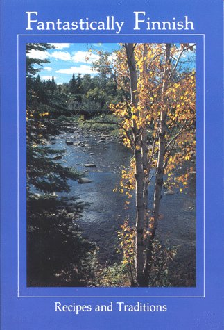 Fantastically Finnish: Recipes and Traditions by John Zug, Sue Roemig