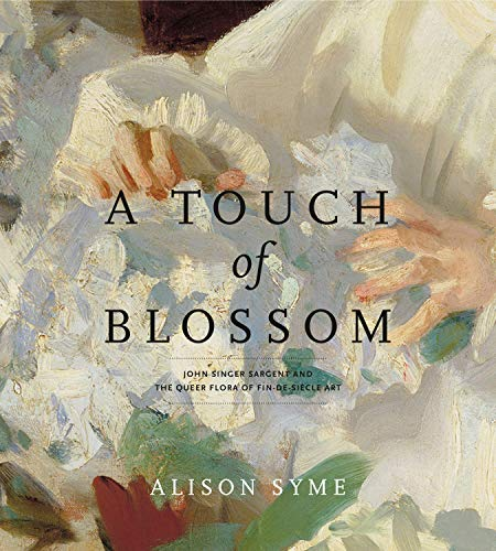 A Touch of Blossom: John Singer Sargent and the Queer Flora of Fin-de-Siècle Art