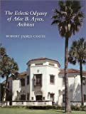 The Eclectic Odyssey of Atlee B. Ayres, Architect, Robert James Coote, 1585441228