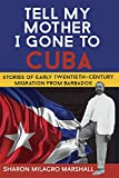 Tell My Mother I Gone To Cuba: Stories of Early Twentieth-Century Migration from Barbados