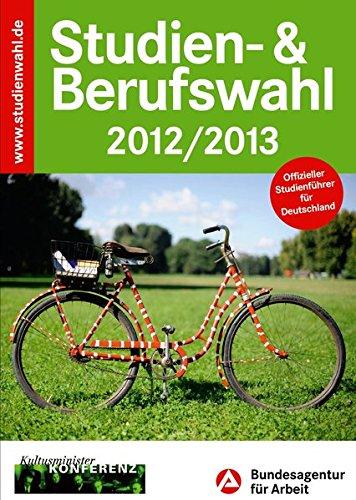 Studien- & Berufswahl 2012/2013: Informationen und Entscheidungshilfen