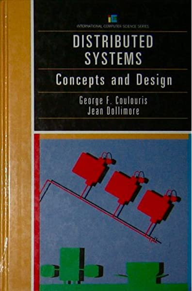Distributed Systems Concepts And Design International Computer System Series Coulouris George F Dollimore Jean 9780201180596 Amazon Com Books